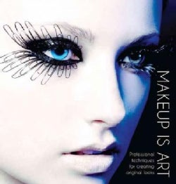 Makeup Is Art: Professional Techniques for Creating Original Looks (Hardcover)