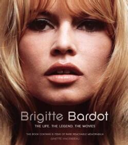 Brigitte Bardot: The Life, The Legend, The Movies (Hardcover)