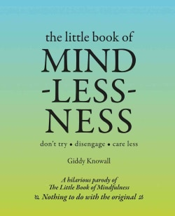 The Little Book of Mindlessness: don't try - disengage - care less (Hardcover)