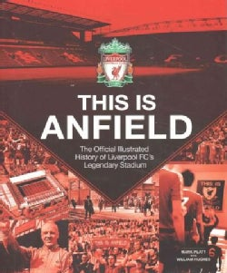 This Is Anfield: The Official Illustrated History of Liverpool FC's Legendary Stadium (Hardcover)