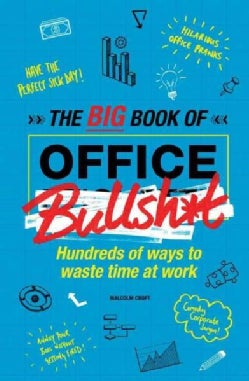 The Big Book of Office Bullsh*t: Hundreds of Ways to Waste Time at Work (Hardcover)