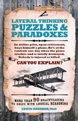 Lateral Thinking Puzzles & Paradoxes: More Than 90 Brainteasers to Solve With Logical Reasoning (Hardcover)