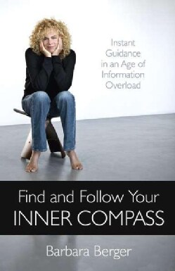 Find and Follow Your Inner Compass: Instant Guidance in an Age of Information Overload (Paperback)