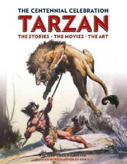 The Centennial Celebration Tarzan: The Stories / the Movies / the Art (Hardcover)