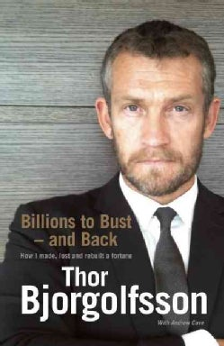 Billions to Bust and Back: How I Made, Lost and Rebuilt a Fortune, and What I Learned on the Way (Hardcover)