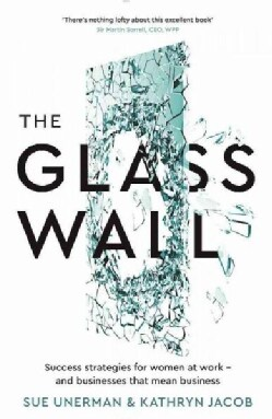 The Glass Wall: Success Strategies for Women at Work - and Businesses That Mean Business (Paperback)