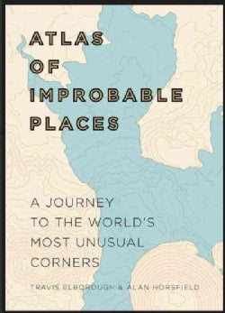 Atlas of Improbable Places: A Journey to the World's Most Unusual Corners (Hardcover)