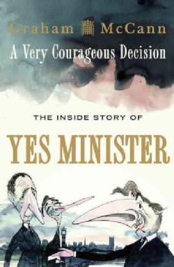 A Very Courageous Decision: The Inside Story of Yes Minister (Paperback)