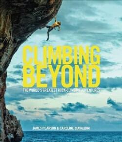 Climbing Beyond: The World's Greatest Rock Climbing Adventures (Hardcover)