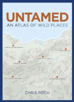 Atlas of Untamed Places: An Extraordinary Journey Through Our Wild World (Hardcover)