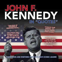 John F. Kennedy in Quotes: Inspiration and Rhetoric from the USA's Iconic Leader (Paperback)
