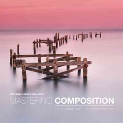 Mastering Composition: The Definitive Guide for Photographers (Paperback)