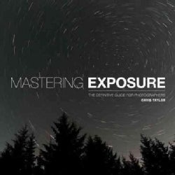 Mastering Exposure: The Definitive Guide for Photographers (Paperback)