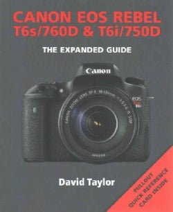 Canon EOS Rebel T6s/760D & T6i/750D: The Expanded Guided