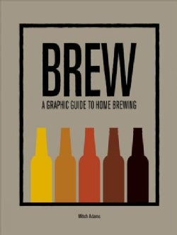Brew: A Graphic Guide to Home Brewing (Hardcover)