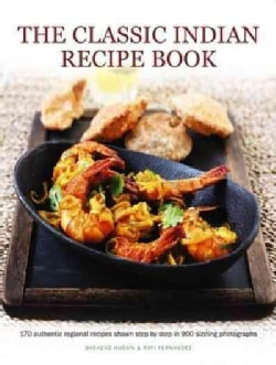 The Classic Indian Recipe Book: 170 Authentic Regional Recipes Shown Step by Step in 900 Sizzling Photographs (Paperback)