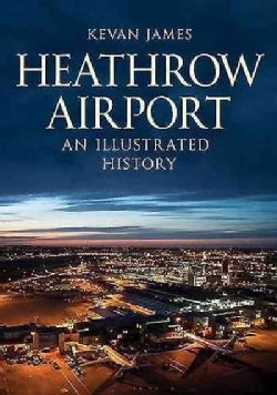 Heathrow Airport: An Illustrated History (Paperback)
