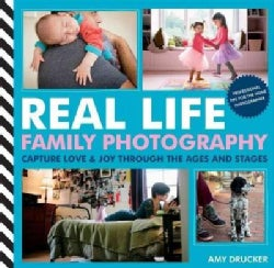 Real Life Family Photography: Capture Love & Joy Through the Ages & Stages (Paperback)