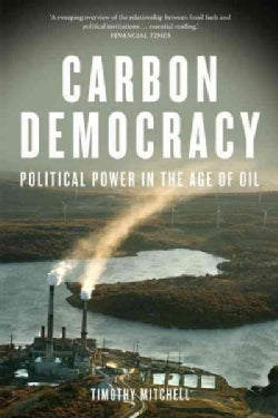 Carbon Democracy: Political Power in the Age of Oil (Paperback)