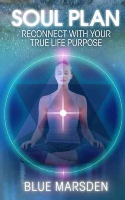 Soul Plan: Reconnect With Your True Life Purpose (Paperback)