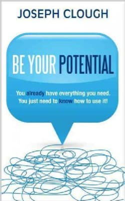 Be Your Potential: You Already Have Everything You Need. You Just Need to Know How to Use It! (Paperback)