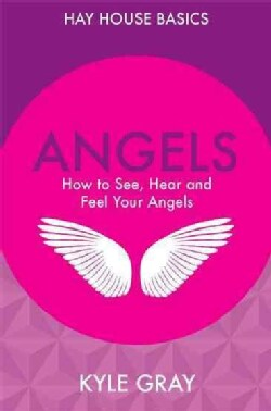 Angels: How to See, Hear and Feel Your Angels (Paperback)