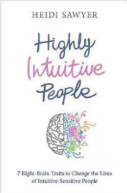 Highly Intuitive People: 7 Right-Brain Traits to Change the Lives of Intuitive-Sensitive People (Paperback)