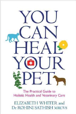 You Can Heal Your Pet: The Practical Guide to Holistic Health and Veterinary Care (Paperback)