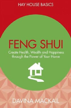 Feng Shui: Create Health, Wealth and Happiness Through the Power of Your Home (Paperback)