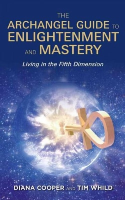 The Archangel Guide to Enlightenment and Mastery: Living in the Fifth Dimension (Paperback)