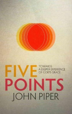 Five Points: Towards a Deeper Experience of God's Grace (Paperback)
