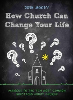 How Church Can Change Your Life: Answers to the Ten Most Common Questions About Church (Paperback)