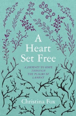 A Heart Set Free: A Journey to Hope Through the Psalms of Lament (Paperback)