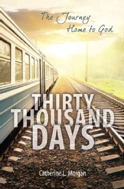 Thirty Thousand Days: The Journey Home to God (Paperback)