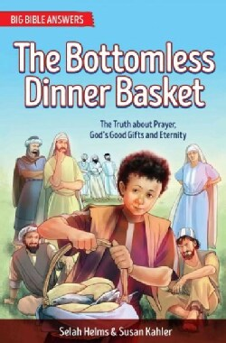 The Bottomless Dinner Basket: The Truth About Prayer, God's Good Gifts and Eternity (Paperback)