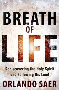 Breath of Life: Rediscovering the Holy Spirit and Following His Lead (Paperback)