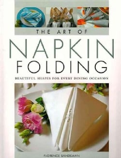 The Art of Napkin Folding: Beautiful Shapes for Every Dining Occasion (Paperback)