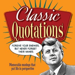 Classic Quotations: Memorable Musings That Put Life in Perspective (Hardcover)
