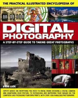 The Practical Illustrated Encyclopedia of Digital Photography: A Step-by-step Guide to Taking Great Photographs (Paperback)