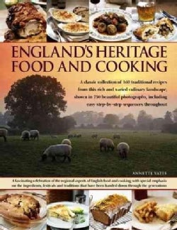 England's Heritage Food and Cooking: A Classic Collection of 160 Traditional Recipes from This Rich and Varied Cu... (Paperback)