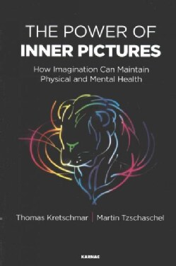 The Power of Inner Pictures: How Imagination Can Maintain Physical and Mental Health (Paperback)