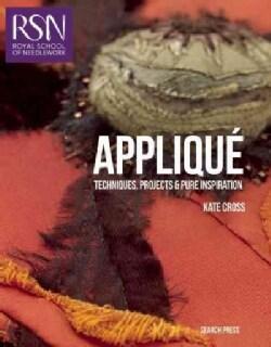 Applique: Techniques, Projects & Pure Inspiration (Paperback)