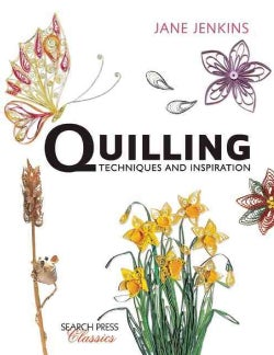 Quilling: Techniques and Inspiration (Paperback)
