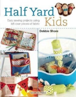 Half Yard Kids: Sew 20 Colourful Toys and Accessories from Left-Over Pieces of Fabric (Paperback)