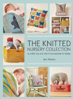 The Knitted Nursery Collection: 14 Cuddly Toys and Colourful Accessories for Babies (Paperback)