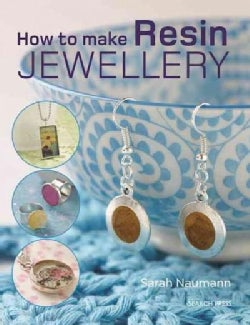 How to Make Resin Jewellery: With over 50 Inspirational Step-by-step Projects (Paperback)