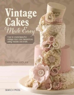 Vintage Cake Decorations Made Easy: Timeless Designs using Modern Techniques (Paperback)