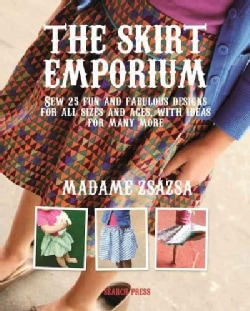 The Skirt Emporium: Sew 25 Fun and Fabulous Designs for All Sizes and Ages, With Ideas for Many More (Paperback)