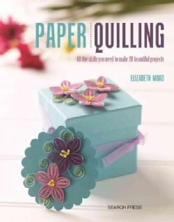 Paper Quilling: All the Skills You Need to Make 20 Beautiful Projects (Paperback)