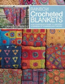 Rainbow Crocheted Afghans: A Block-By-Block Guide to Creating Colorful Blankets and Throws (Paperback)
